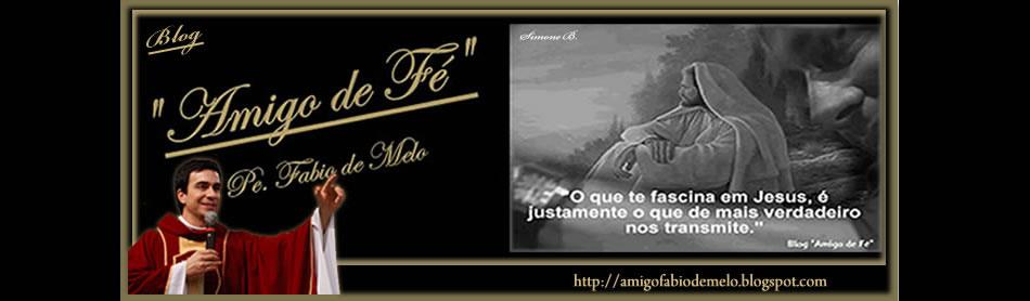 Blog Amigo de Fé -  Amigo Padre Fabio de Melo