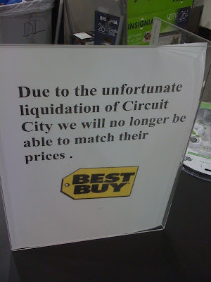 Due to the unfortunate liquidation of Circuit City, we will no longer be able to match their prices. -Best Buy