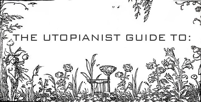 The Utopianist Guide to: