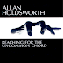 Allan Holdsworth | Reaching For The Uncommon Chord |