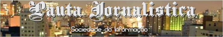 """""""Pauta Jornalística - Sociedade da Informação"""""""