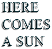HERE COMES A SUN