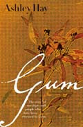Gum: the story on Eucalyptus and Their Champions, by Ashley Hay / Eucalyptus book