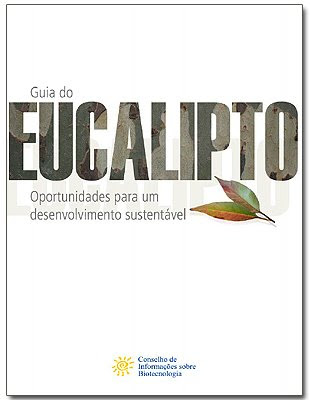 Guia do Eucalipto: Oportunidades para o Desenvolvemento Sostible / Conselho de Informacioes sobre Biotecnologia, Brasil / Eucalyptus Guide: Opportunities for Sustainable Development / CIB - Brazilian Council for Information on Biotechnology / GIT Forestry Consulting - EUCALYPTOLOGICS, Lugo, Galicia, España, Spain / Information Resources on Eucalyptus Cultivation Worldwide / Recursos de Informacion sobre Cultivo del Eucalipto en el Mundo