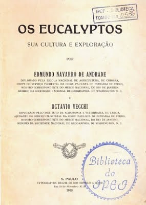 Os Eucalyptos, sua cultura e exploraçao by Edmundo Navarro de Andrade and Octavio Vecchi / Eucalyptus, their cultivation and use s by Navarro de Andrade and Octavio Vecchi / Eucalyptus Book / Gustavo Iglesias Trabado, Roberto Carballeira Tenreiro and Javier Folgueira Lozano / GIT Forestry Consulting SL, Consultoría y Servicios de Ingeniería Agroforestal, Lugo, Galicia, España, Spain / Eucalyptologics, information resources on Eucalyptus cultivation around the world / Eucalyptologics, recursos de informacion sobre el cultivo del eucalipto en el mundo