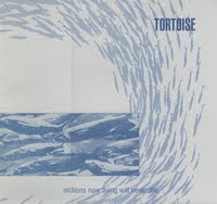 TORTOISE - Millions Now Living Will Never (1996)