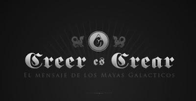 Creer es crear: El mensaje de los mayas galácticos