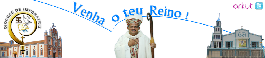 "DIOCESE DE IMPERATRIZ - MARANHO - Regional Nordeste V - ""Venha o teu Reino!"""