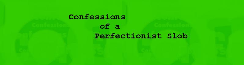 Confessions of a Perfectionist Slob