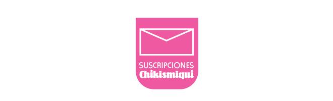 Suscripciones Chikismiqui