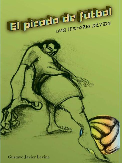 """Libro """"ELPICADO DE FÚTBOL. Una historia de vida"""" Autor Gustavo Levine."""
