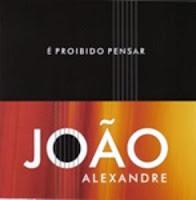 João Alexandre - É Proibido Pensar 2007