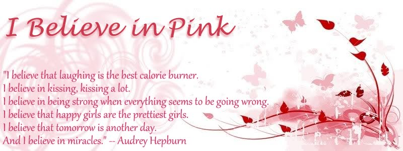 """I Believe in Pink..."