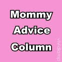 Mommy Advice Column