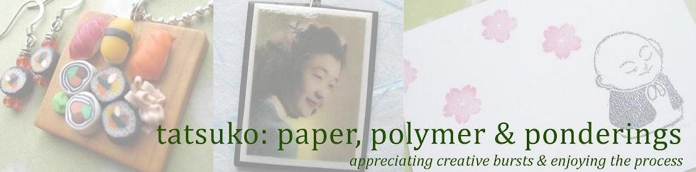 tatsuko: paper, polymer & ponderings