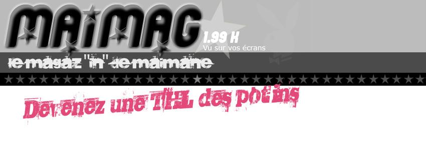 Le Maimag, chaque semaine un potin!