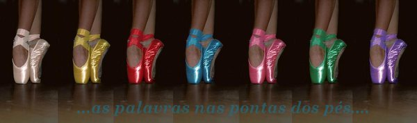 ... as palavras nas pontas dos pés...