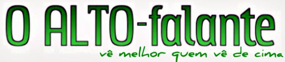 """O """"ALTO-Falante"""""""