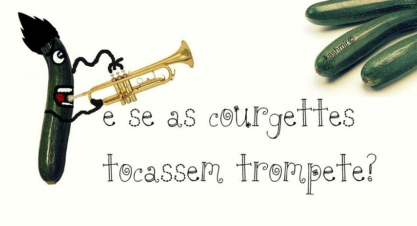 e se as courgettes tocassem trompete?