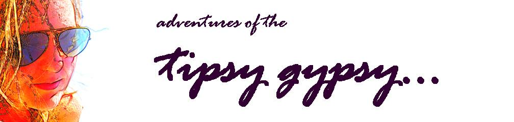 adventures of the tipsy gypsy...