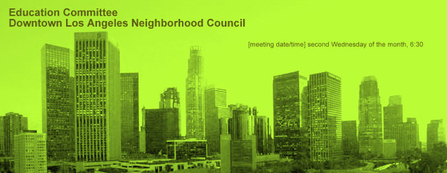 Education Committee / Downtown Los Angeles Neighborhood Council