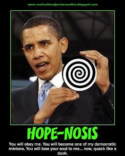 http://2.bp.blogspot.com/_4s5pmFL_ZlQ/THO62QqXIZI/AAAAAAAAEMs/GlqxxhflFO0/s320/hope-nosis+hypnosis+barack+obama+barackobama+democrats+politics+motivational+posters+wallpapers+funny.jpg