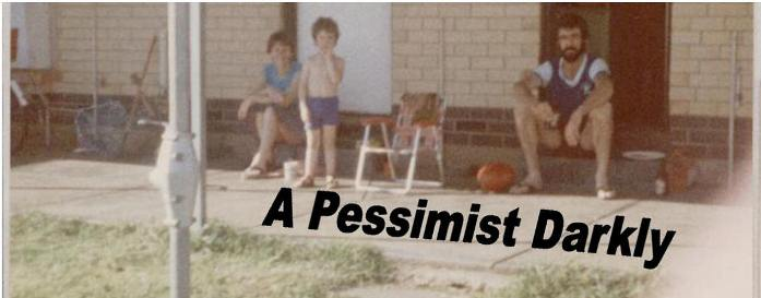 A Pessimist Darkly