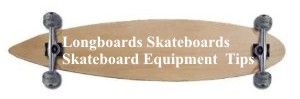 Longboards Skateboards|Skateboard Equipment  Tips