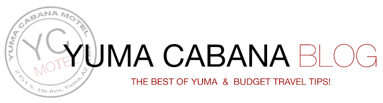 Yuma Cabana Blog: Travel Tips from Yuma, Arizona