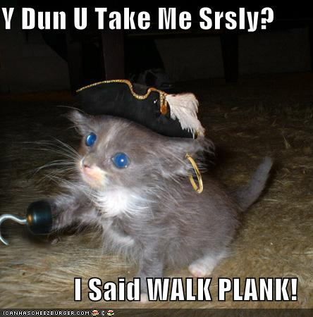 Y Dun U Take My Srsly I Said WALK PLANK