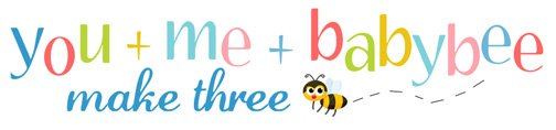 you + me + babybee