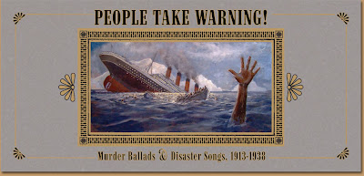 PEOPLE TAKE WARNING! Murder Ballads & Songs of Disaster 1913-1938