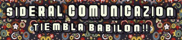 Sideral ComunicaZion, tiembla babilon!!