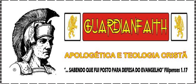 "GUARDIANFAITH ""Apologética e Teologia Cristã"""