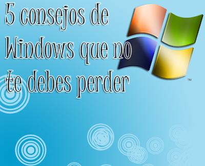 5 consejos de Windows que no te debes perder