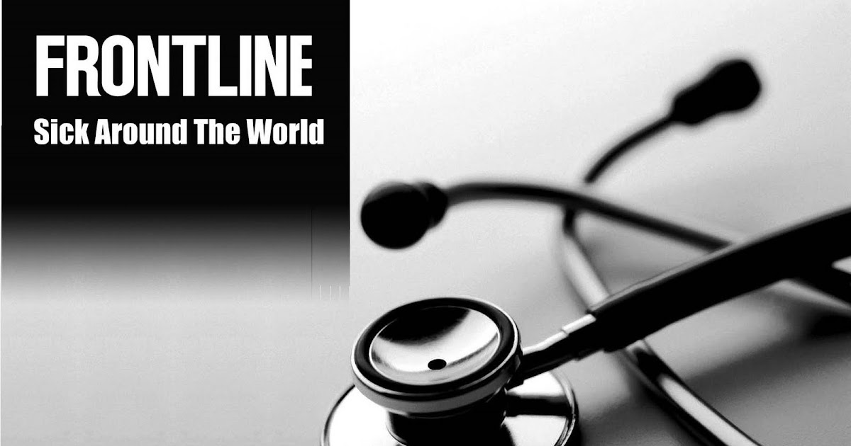 frontline sick around the world In the wake of a fair action alert , frontline has responded to critics of its documentary sick around america, defending the film's focus on mandatory private.