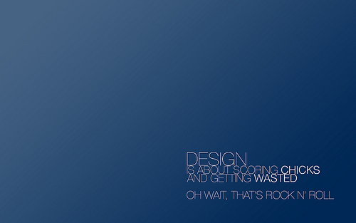 "Design+is+about+scoring+chicks+and+getting+wasted. 70+ Super Creative Wallpapers ""About Design"""