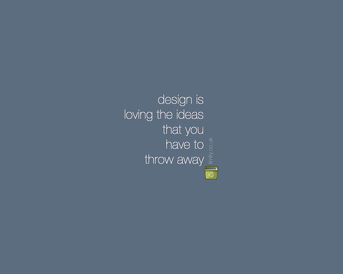 "design+is+loving+the+ideas+that+you+have+to+throw+away 70+ Super Creative Wallpapers ""About Design"""