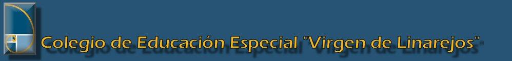 """Colegio Educación Especial """"Virgen de Linarejos"""""""