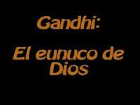 GANDHI El Enuco de Dios - Biografia de Gandhi