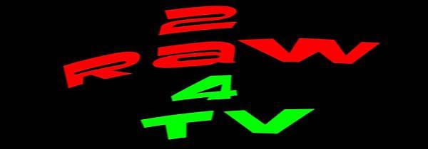 2 Raw 4 TV