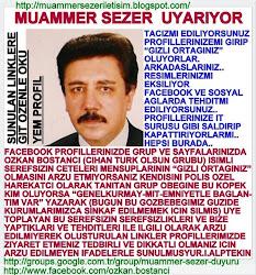MUAMMER SEZER FACEBOOK GOOGLE VE SOSYALAGLARDA UYARIYOR.