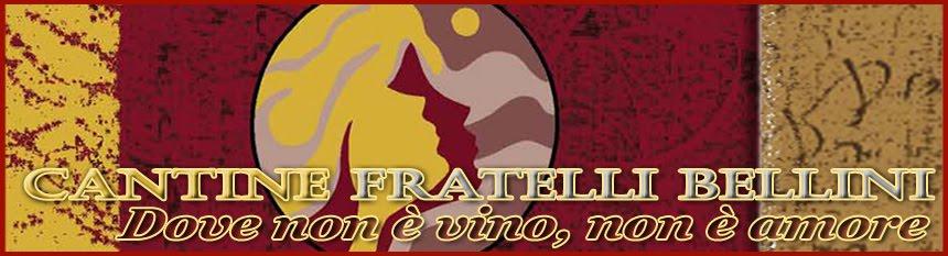 Cantine Fratelli Bellini - Dove non è vino non è amore!
