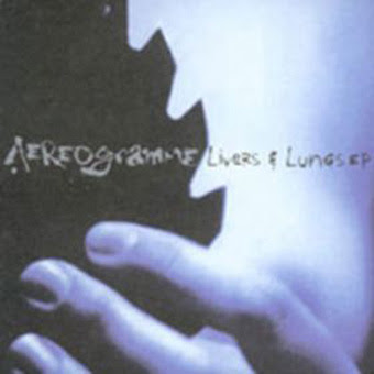 Aereogramme - Livers and Lungs EP