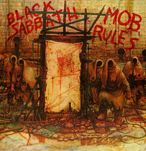 <img:http://2.bp.blogspot.com/_6C77dzfhNOQ/RuVwQxJT95I/AAAAAAAAAO8/23phrLkNFYc/s400/AlbumCovers-BlackSabbath-MobRules(1981).jpg>