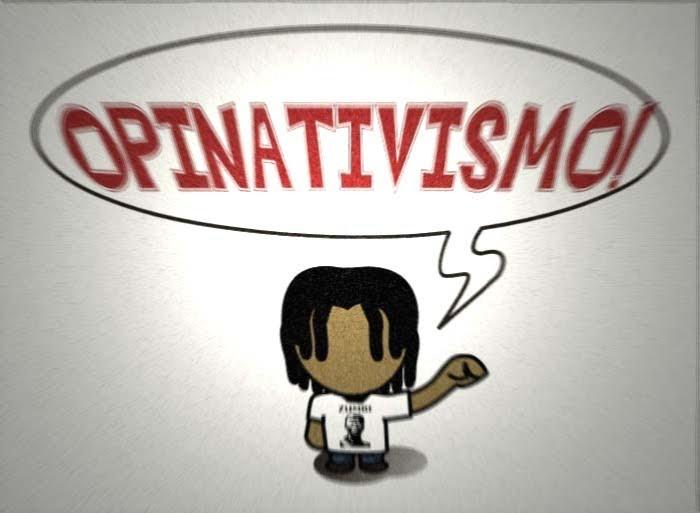 """""""OPINATIVISMO""""!"""