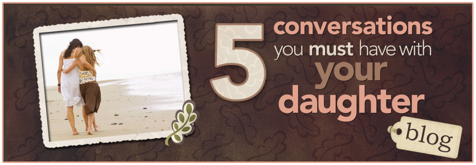5 Conversations You Must Have With Your Daughter