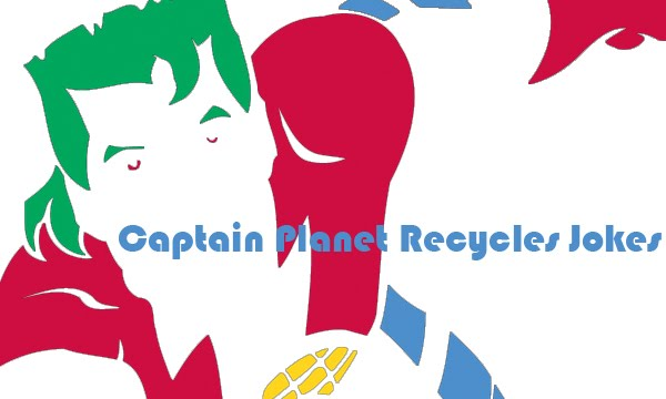 captain planet recycles jokes