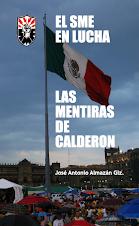 El SME en Lucha, Las Mentiras de Calderón