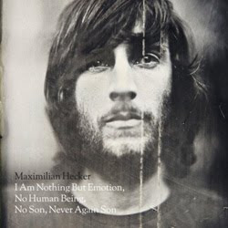 Maximilian Hecker - I Am Nothing But Emotion, No Human Being, No Son, Never Again Son